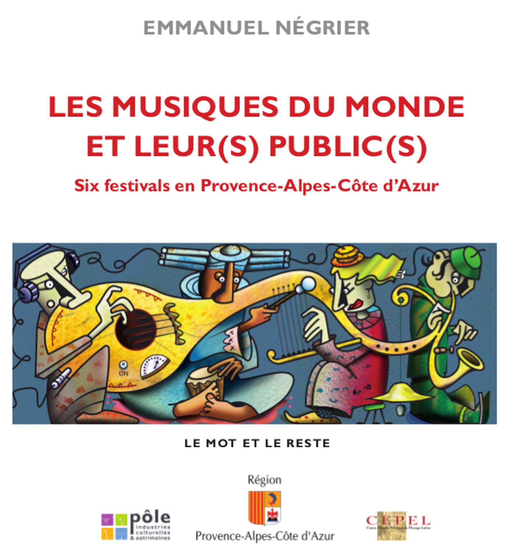 Les Musiques du monde et leur(s) public(s) - Six festivals en Provence-Alpes-Côte d'Azur - Emmanuel Négrier - Ed. Le Mot et le Reste